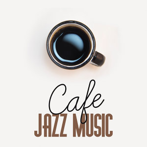 Cafe Jazz Music – Restaurant Sounds, Pure Relaxation, Dinner with Family, Gentle Piano, Background Music for Cafe Restaurant, Best Smooth Jazz