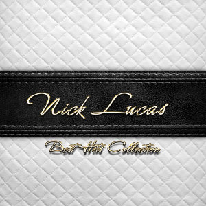 Best Hits Collection of Nick Lucas