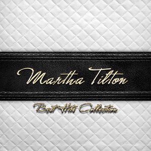 Best Hits Collection of Martha Tilton