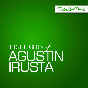 Highlights Of Agustin Irusta