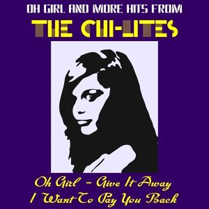 Oh Girl and More Hits from the Chi-Lites