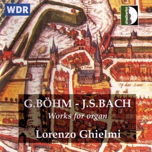 Böhm - Bach: Works For Organ