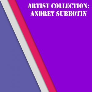 Artist Collection: Andrey Subbotin