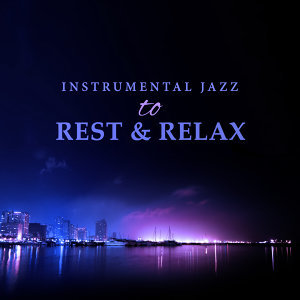 Instrumental Jazz to Rest & Relax – Calming Sounds of Piano, Soft Guitar Vibes, Shades of Jazz