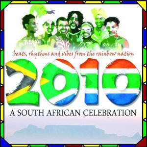 2010, A South African Celebration : Beats, Rhythms and Vibes from the Rainbow Nation - Special World Cup 2010 Release