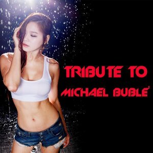 Tribute to Michael Buble""