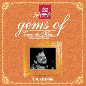 Gems of Carnatic Music: T. M. Krishna - Live in Concert 2006