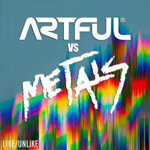 Like/Unlike (Artful vs. Metals)
