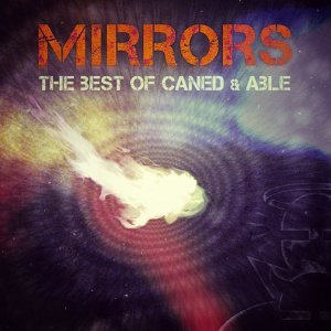 Mirrors - The Best Of Caned & Able