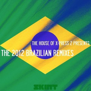 The 2012 Brazilian Remixes - The House of X-Press 2 Presents