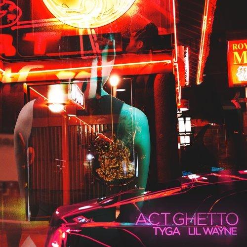 Act Ghetto (feat. Lil Wayne)