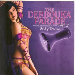 The Derbouka Parade, vol. 2 - Pure Delight of Oriental Belly Dance