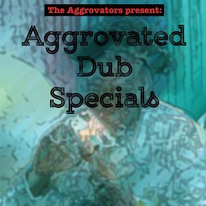 The Aggrovators Present: Aggrovated Dub Specials