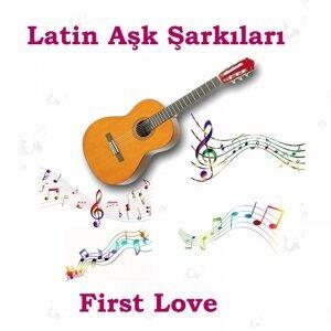 Latin Aşk Şarkıları - First Love