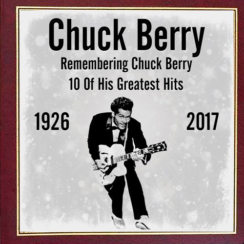Remembering Chuck Berry - 10 Of His Greatest Hits