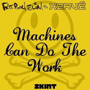 Machines Can Do the Work - Fatboy Slim vs. Hervé