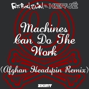 Machines Can Do the Work - Afghan Headspin Remix;Fatboy Slim vs. Hervé
