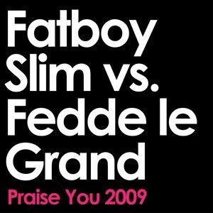 Praise You - 2009 Remix Edit; Fatboy Slim vs. Fedde Le Grand