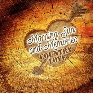 Morning Sun and Memories: Country Love