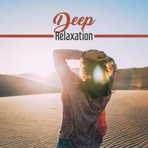 Deep Relaxation – Calmness, Harmony, Nature Sounds to Rest, Pure Mind, Soothing Piano, New Age 2017