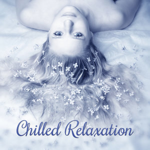 Chilled Relaxation – New Age Music, Full of Nature Sounds, Relaxing Music, Spa, Massage Background Music