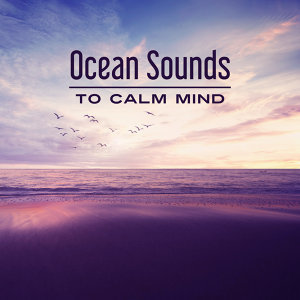 Ocean Sounds to Calm Mind – Stress Relief, Inner Relaxation, Peaceful Waves, Water Sounds, Music to Rest