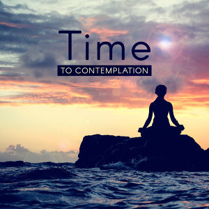 Time to Contemplation – Yoga Sounds, Meditation Music, Clear Mind, Soft Music to Calm Down, Chakra Relaxation, Deep Concentration