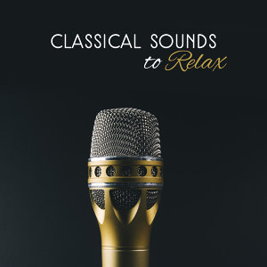 Classical Sounds to Relax – Easy Listening Classical Music, Soft Sounds to Rest