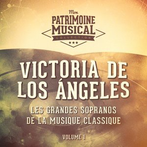 Les grandes sopranos de la musique classique : Victoria de los Ángeles, Vol. 1