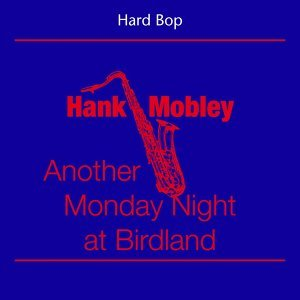 Hard Bop - Hank Mobley - Another Monday Night at Birdland