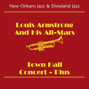 New Orleans Jazz & Dixieland Jazz - Louis Armstrong and His All-Stars -Town Hall Concert - Plus