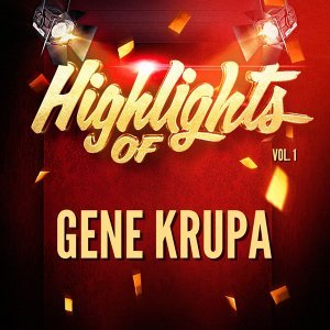 Highlights of Gene Krupa, Vol. 1