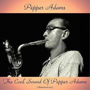 The Cool Sound of Pepper Adams - Remastered 2017