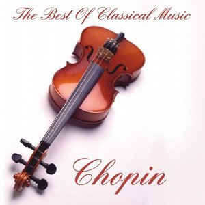 Chopin:The Best Of Classical Music