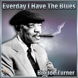 Everyday I Have The Blues