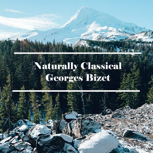 Naturally Classical Georges Bizet