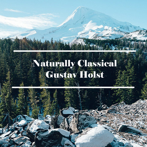 Naturally Classical Gustav Holst