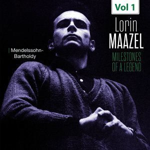 Milestones of a Legend - Lorin Maazel, Vol. 1