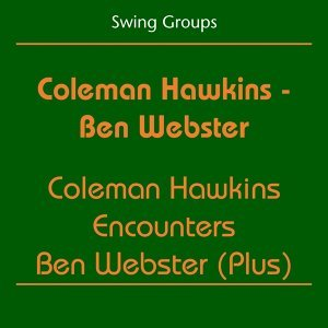Swing Groups - Coleman Hawkins - Ben Webster - Coleman Hawkins Encounters Ben Webster (Plus)