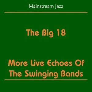 Mainstream Jazz - The Big 18 - More Live Echoes Of The Swinging Bands