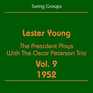 Swing Groups - Lester Young Volume 9 1952 - The President Plays With The Oscar Peterson Trio