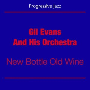 Progressive Jazz - Gil Evans And His Orchestra - New Bottle Old Wine