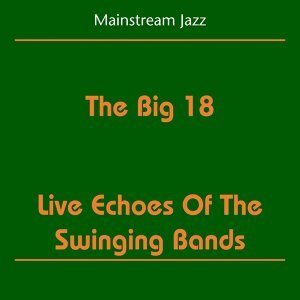 Mainstream Jazz - The Big 18 - Live Echoes Of The Swinging Bands