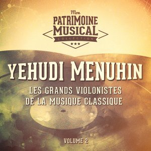 Les grands violonistes de la musique classique : Yehudi Menuhin, Vol. 2