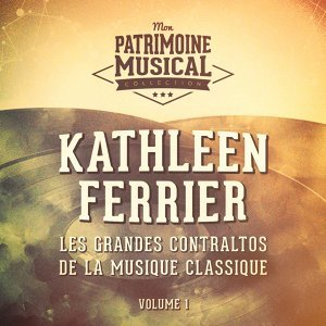Les grandes contraltos de la musique classique : Kathleen Ferrier, Vol. 1