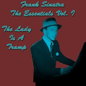 Frank Sinatra The Essentials Vol. I: The Lady Is A Tramp