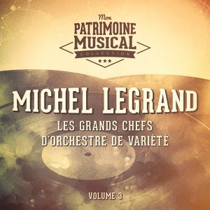 Les grands chefs d'orchestre de variété : Michel Legrand, Vol. 3