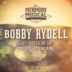Les idoles de la musique américaine : Bobby Rydell, Vol. 1