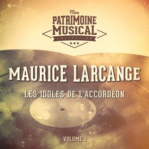 Les idoles de l'accordéon : Maurice Larcange, Vol. 1