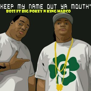 Keep My Name out Ya Mouth (feat. Big Pokey & King Marco)